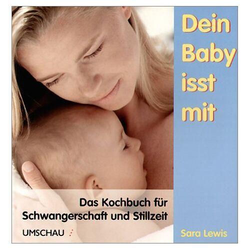 Sara Lewis - Dein Baby isst mit. Das Kochbuch für Schwangerschaft und Stillzeit - Preis vom 06.09.2020 04:54:28 h