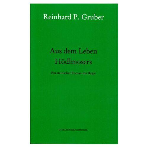 Gruber, Reinhard P. - Werke - Gruber, Reinhard P: Werke, Bd.4, Aus dem Leben Hödlmosers - Preis vom 20.10.2020 04:55:35 h