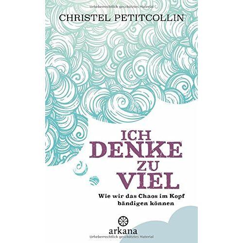 Christel Petitcollin - Ich denke zu viel: Wie wir das Chaos im Kopf bändigen können - Preis vom 18.04.2021 04:52:10 h