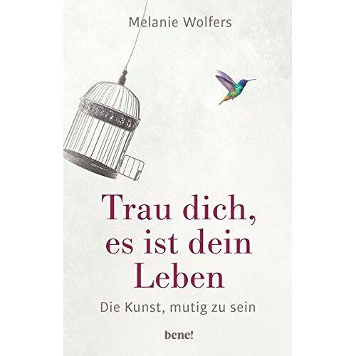 Melanie Wolfers - Trau dich, es ist dein Leben: Die Kunst, mutig zu sein - Preis vom 21.04.2021 04:48:01 h