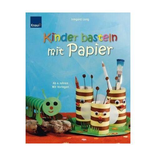 Irmgard Lang - Kinder basteln mit Papier: Ab 4 Jahren Mit Vorlagen - Preis vom 21.10.2020 04:49:09 h