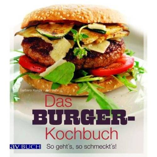 Barbara Kunze - Das Burger-Kochbuch: So geht's, so schmeckt's! - Preis vom 05.09.2020 04:49:05 h