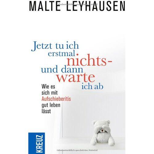 Malte Leyhausen - Jetzt tu ich erstmal nichts - und dann warte ich ab: Wie es sich mit Aufschieberitis gut leben lässt - Preis vom 14.01.2021 05:56:14 h