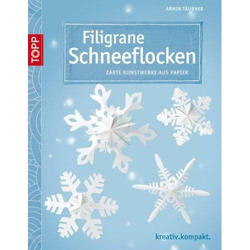 Armin Täubner - Filigrane Schneeflocken: Zarte Kunstwerke aus Papier - Preis vom 21.10.2020 04:49:09 h