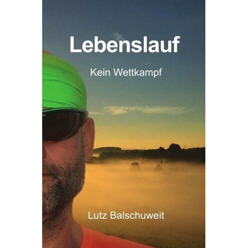 Lutz Balschuweit - Lebenslauf: Kein Wettkampf - Preis vom 20.10.2020 04:55:35 h