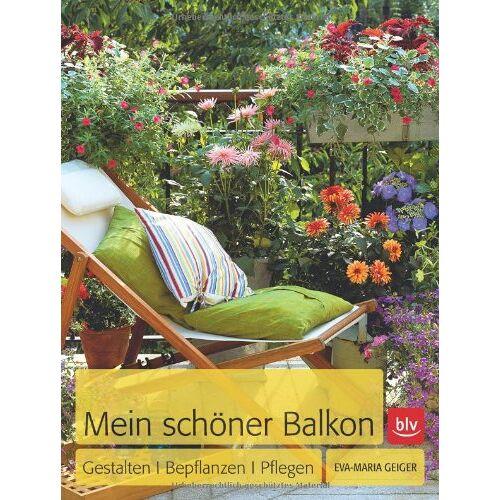 Eva-Maria Geiger - Mein schöner Balkon: Gestalten · Bepflanzen · Pflegen - Preis vom 26.10.2020 05:55:47 h