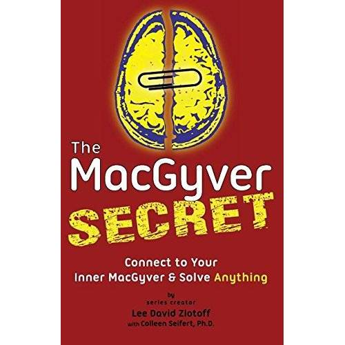 Zlotoff, Lee D - The MacGyver Secret: Connect to Your Inner MacGyver And Solve Anything - Preis vom 21.04.2021 04:48:01 h