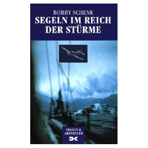 Bobby Schenk - Segeln im Reich der Stürme - Mit Yacht und Miniflieger bis ans Ende der Welt - Preis vom 03.09.2020 04:54:11 h