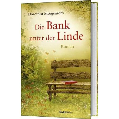 Dorothea Morgenroth - Die Bank unter der Linde - Preis vom 21.10.2020 04:49:09 h