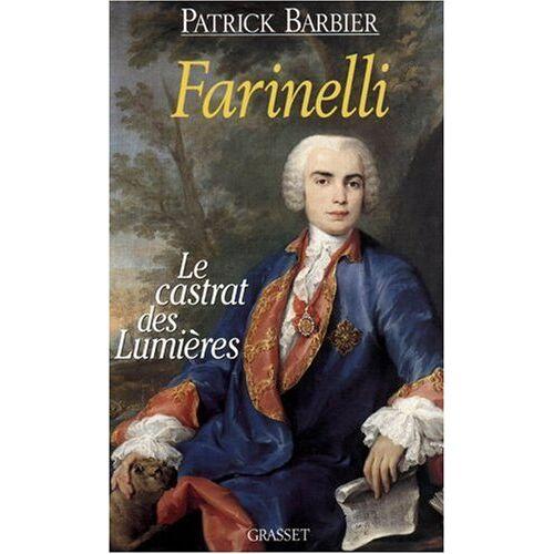 Patrick Barbier - Farinelli : Le castrat des Lumières (Gras.Doc.F. 1a) - Preis vom 26.01.2021 06:11:22 h