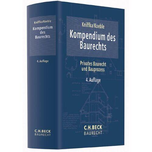 Rolf Kniffka - Kompendium des Baurechts: Privates Baurecht und Bauprozess - Preis vom 21.10.2020 04:49:09 h