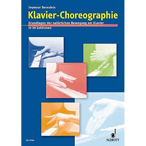 Seymour Bernstein - Klavier-Choreographie: Grundlagen der natürlichen Bewegung am Klavier in 20 Lektionen. Klavier. - Preis vom 21.10.2020 04:49:09 h