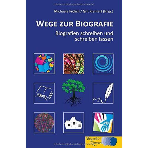 Michaela Frölich - Wege zur Biografie: Biografien schreiben und schreiben lassen - Preis vom 06.04.2020 04:59:29 h