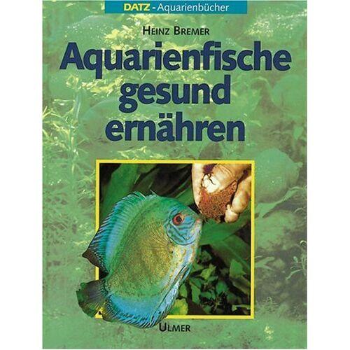 Heinz Bremer - Aquarienfische gesund ernähren - Preis vom 06.09.2020 04:54:28 h