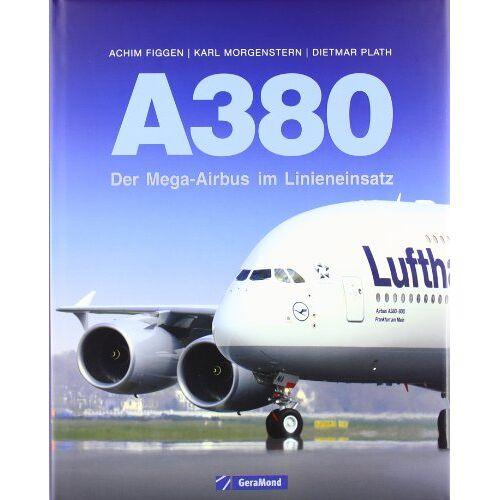 Achim Figgen - A380: Der Mega-Airbus im Linieneinsatz - Preis vom 15.04.2021 04:51:42 h
