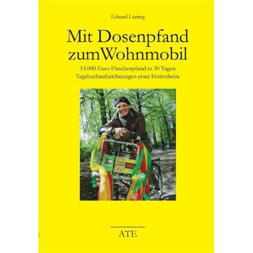 Eduard Lüning - Mit Dosenpfand zum Wohnmobil: 13.000 Euro Flaschenpfand in 30 Tagen. Tagebuchaufzeichnungen einer Festivalreise - Preis vom 20.10.2020 04:55:35 h