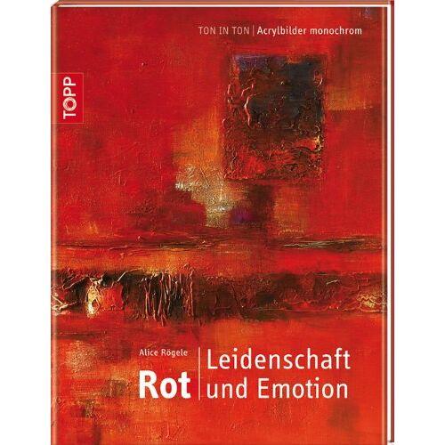 Alice Rögele - Rot. Leidenschaft und Emotion: Ton in Ton - Acrylbilder monochrom - Preis vom 17.01.2020 05:59:15 h
