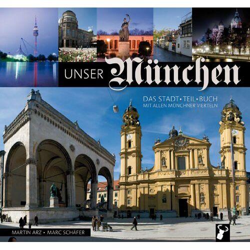 Martin Arz - Unser München: Das Stadt-Teil-Buch mit allen Münchner Stadtvierteln - Preis vom 16.02.2020 06:01:51 h
