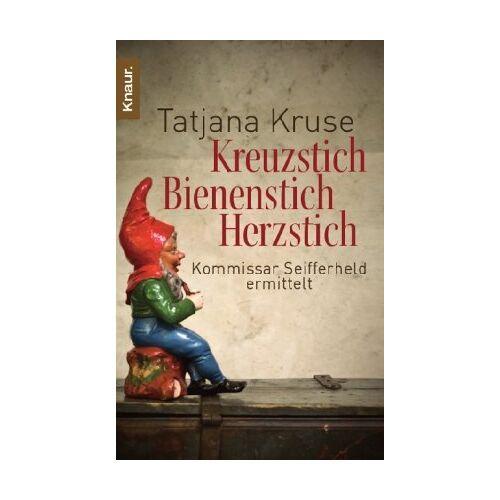 Tatjana Kruse - Kreuzstich Bienenstich Herzstich: Kommissar Seifferheld ermittelt (Knaur TB) - Preis vom 24.10.2020 04:52:40 h