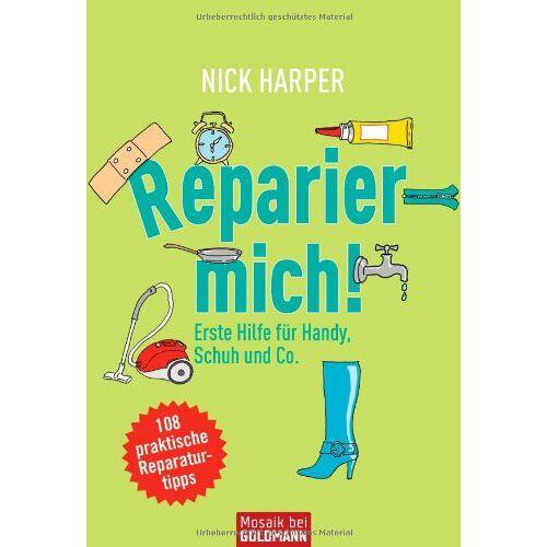 Nick Harper - Reparier mich!: Erste Hilfe für Handy, Schuh und Co. - 108 praktische Reparaturtipps - Preis vom 20.10.2020 04:55:35 h