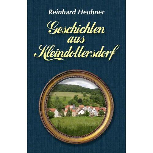 Reinhard Heubner - Geschichten aus Kleindottersdorf - Preis vom 24.02.2021 06:00:20 h