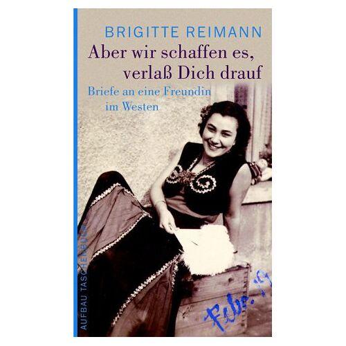 Brigitte Reimann - Aber wir schaffen es, verlaß Dich drauf!: Briefe an eine Freundin im Westen (Brigitte Reimann) - Preis vom 07.05.2021 04:52:30 h