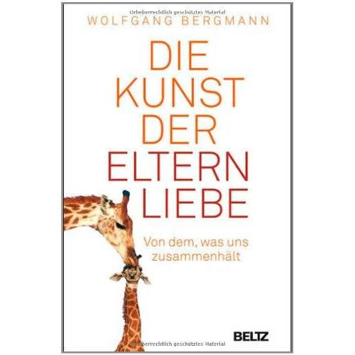 Wolfgang Bergmann - Die Kunst der Elternliebe: Von dem, was uns zusammenhält - Preis vom 03.05.2021 04:57:00 h