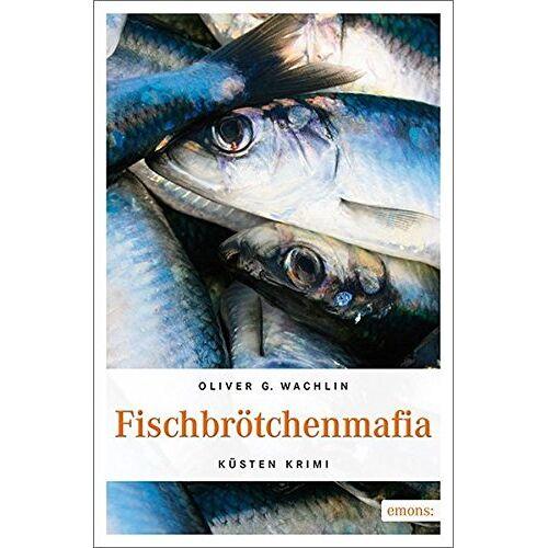 Wachlin, Oliver G. - Fischbrötchenmafia: Küsten Krimi - Preis vom 21.10.2020 04:49:09 h