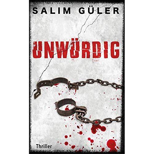Salim Güler - Unwürdig: Thriller - Preis vom 16.05.2021 04:43:40 h