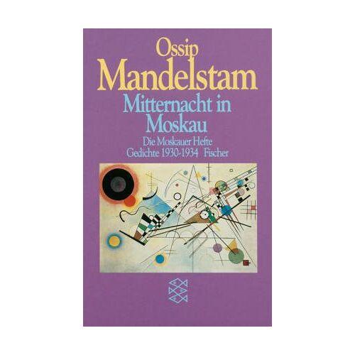 Ossip Mandelstam - Mitternacht in Moskau: Die Moskauer Hefte Gedichte 1930-1934: Die Moskauer Hefte. Gedichte 1930 - 1934 - Preis vom 18.04.2021 04:52:10 h