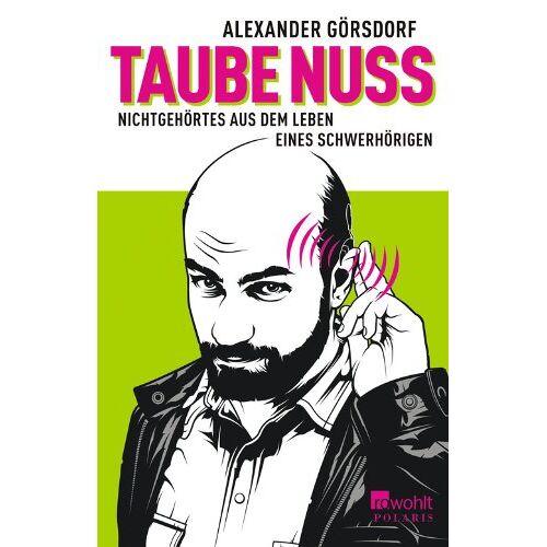 Alexander Görsdorf - Taube Nuss: Nichtgehörtes aus dem Leben eines Schwerhörigen - Preis vom 26.02.2020 06:02:12 h