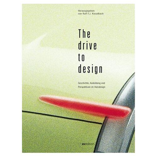 Kieselbach, Ralf J. F. - The Drive to Design. Geschichte, Ausbildung und Perspektiven im Autodesign - Preis vom 18.04.2021 04:52:10 h