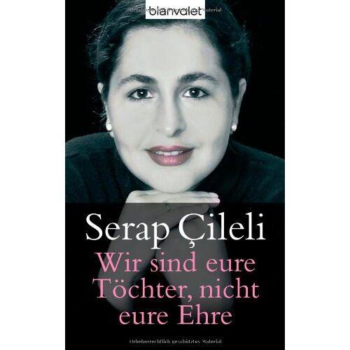 Serap Cileli - Wir sind eure Töchter, nicht eure Ehre - Preis vom 08.04.2021 04:50:19 h