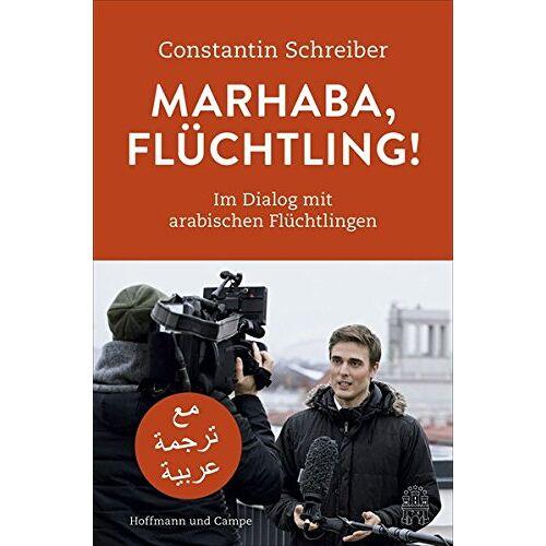 Constantin Schreiber - Marhaba, Flüchtling!: Im Dialog mit arabischen Flüchtlingen - Preis vom 15.04.2021 04:51:42 h