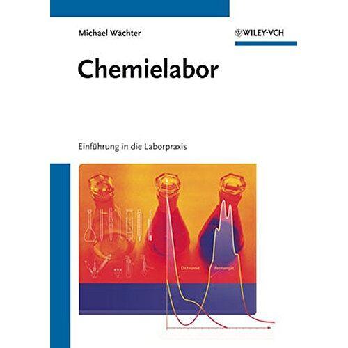 Michael Wächter - Chemielabor: Einführung in die Laborpraxis - Preis vom 13.05.2021 04:51:36 h
