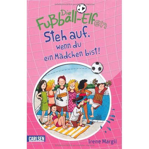 Irene Margil - Die Fußball-Elfen, Band 4: Steh auf, wenn du ein Mädchen bist! - Preis vom 12.04.2021 04:50:28 h