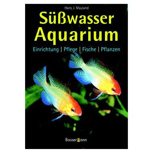 Mayland, Hans J. - Süßwasser-Aquarium. Einrichtung, Pflege, Fische, Pflanzen - Preis vom 09.05.2021 04:52:39 h