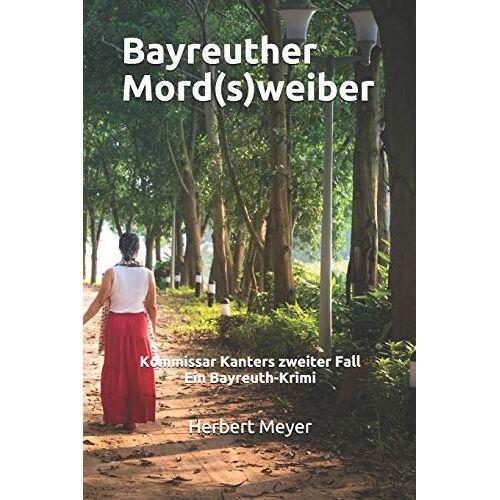 Herbert Meyer - Bayreuther Mord(s)weiber: Kommissar Kanters zweiter Fall Ein Bayreuth-Krimi - Preis vom 07.05.2021 04:52:30 h