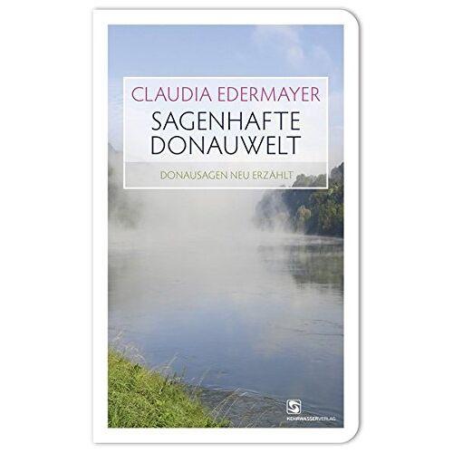 Claudia Edermayer - Sagenhafte Donauwelt - Preis vom 20.10.2020 04:55:35 h