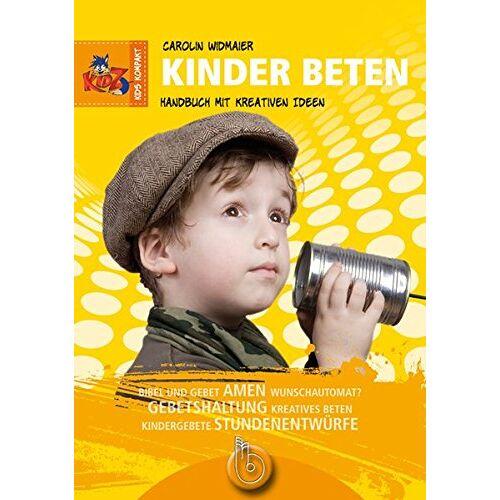 Carolin Widmaier - Kinder beten: Handbuch mit kreativen Ideen - Preis vom 14.04.2021 04:53:30 h