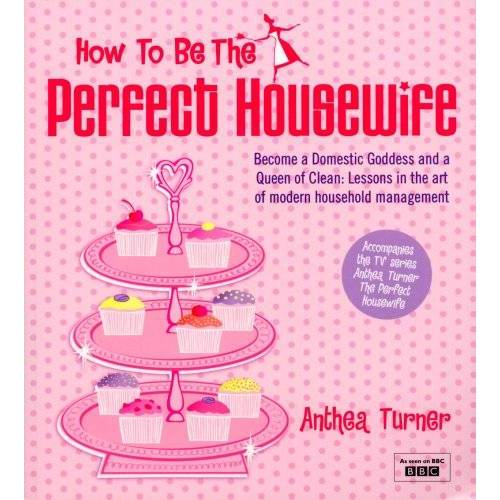 Anthea Turner - How to Be the Perfect Housewife: Lessons in the Art of Modern Household Management - Preis vom 10.05.2021 04:48:42 h