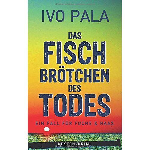 Ivo Pala - Ein Fall für Fuchs & Haas: Das Fischbrötchen des Todes - Krimi - Preis vom 06.09.2020 04:54:28 h