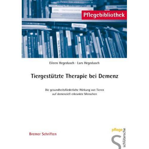 Eileen Hegedusch - Tiergestützte Therapie bei Demenz: Die gesundheitsförderliche Wirkung von Tieren auf demenziell erkrankte Menschen - Preis vom 11.05.2021 04:49:30 h