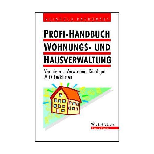 Reinhold Pachowsky - Profi- Handbuch Wohnungs- und Hausverwaltung. Vermieten - Verwalten - Kündigen. Mit Checklisten - Preis vom 11.05.2021 04:49:30 h