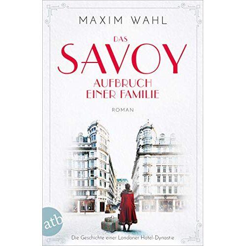 Maxim Wahl - Das Savoy - Aufbruch einer Familie: Roman (Die SAVOY-Saga, Band 1) - Preis vom 14.04.2021 04:53:30 h