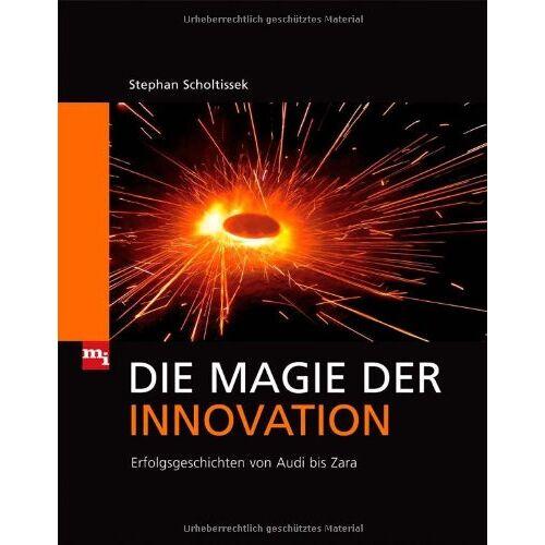 Stephan Scholtissek - Die Magie der Innovation: Erfolgsgeschichten von Audi bis Zara - Preis vom 20.10.2020 04:55:35 h