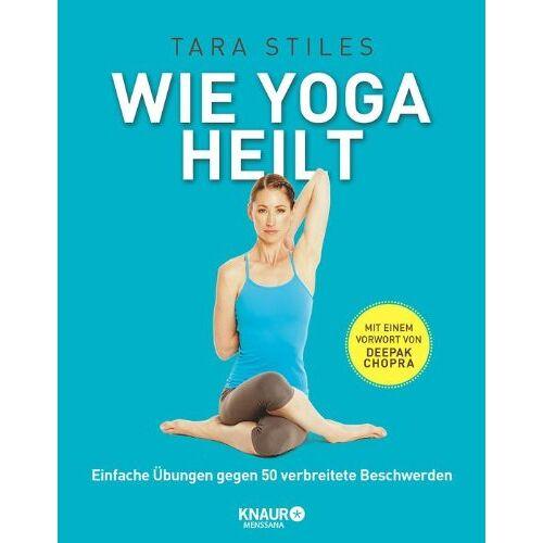 Tara Stiles - Wie Yoga heilt: Einfache Übungen gegen 50 verbreitete Beschwerden - Preis vom 06.04.2020 04:59:29 h