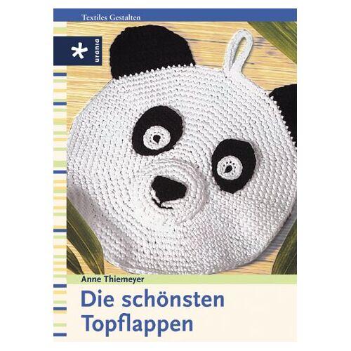 Anne Thiemeyer - Die schönsten Topflappen. Mit Mustervorlagen - Preis vom 03.05.2021 04:57:00 h