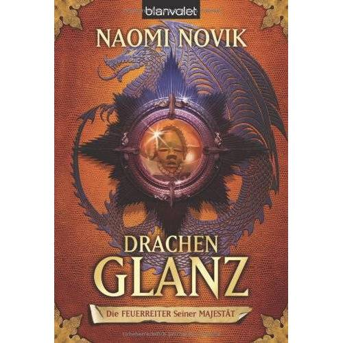 Naomi Novik - Drachenglanz. Die Feuerreiter Seiner Majestät 04 - Preis vom 16.05.2021 04:43:40 h