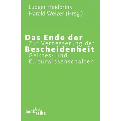 Ludger Heidbrink - Ende der Bescheidenheit: Zur Verbesserung der Geistes- und Kulturwissenschaften - Preis vom 05.03.2021 05:56:49 h